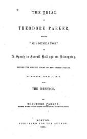 "The Trial of Theodore Parker: For the ""misdemeanor"" of a Speech in Faneuil Hall Against Kidnapping, Before the Circuit Court of the United States, at Boston, April 3, 1855"