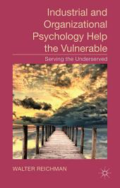 Industrial and Organizational Psychology Help the Vulnerable: Serving the Underserved