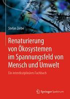 Renaturierung von   kosystemen im Spannungsfeld von Mensch und Umwelt PDF