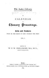 A Calendar of Chancery Proceedings: Bills and Answers Filed in the Reign of King Charles the First, Volume 1