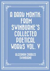 A Dark Month: From Swinburne's Collected Poetical Works: Volume 5