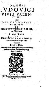 Ioannis Lvdovici Vivis Valentini De Officio Mariti: liber unus. De institutione foeminae Christianae [u.a.]