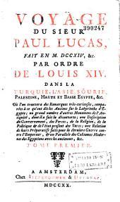 Voyage du Sieur Paul Lucas fait en 1714 par ordre de Louis XIV dans la Turquie, l'Asie, Sourie, Palestine, Haute et Basse Egypte, etc