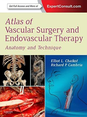 Atlas of Vascular Surgery and Endovascular Therapy E-Book