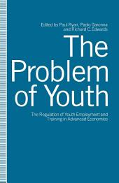 The Problem of Youth: The Regulation of Youth Employment and Training in Advanced Economies