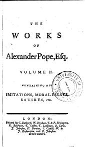 The Works of Alexander Pope, Esq: In Six Volumes Complete. With His Last Corrections, Additions, and Improvements; Together with All His Notes, as They Were Delivered to the Editor a Little Before His Death: Printed Verbatim from the Octavo Edition of Mr. Warburton, Volume 2