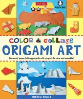 Color & Collage Origami Art Kit: This Easy Origami Book Contains 45 Fun Projects, Origami How-to Instructions and Downloadable Materials