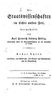 Die Staatswissenschaften im Lichte unsrer Zeit: ¬Das Natur- und Völkerrecht, das Staats- und Staatenrecht und die Staatskunst, Band 1