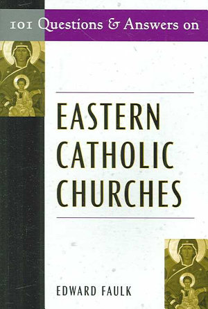 101 Questions and Answers on Eastern Catholic Churches