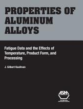 Properties of Aluminum Alloys: Fatigue Data and the Effects of Temperature, Product Form, and Processing