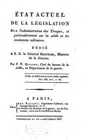 Etat actuel de la législation sur l'administration des troupes, et particulièrement sur la solde et les traitemens militaires