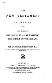 The New Testament Translated by the Rev. Thomas Sheldon Green. Pt. 1. The Gospel of Saint Matthew. The Epistle to the Romans. [With Notes.]