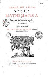 Francisci Vietae Opera mathematica in unum volumen congesta ac recognita, opera atque studio Francisci a Schooten,...
