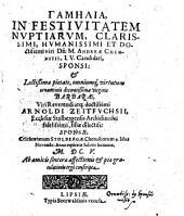 Gamēlia, In Festivitatem Nuptiarum ... Dn. M. Andreae Chemnitii, I.U. Candidati, Sponsi: & ... Barbarae ... Arnoldi Zeitfuchsii ... filiae dilectiss. Sponsae ... Ab amicis ... conscripta