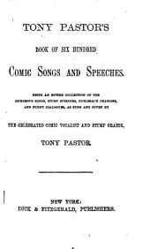 Tony Pastor's Book of Six Hundred Comic Songs and Speeches: Being an Entire Collection of the Humorous Songs, Stump Speeches, Burlesque Orations and Funny Dialogues, as Sung and Given