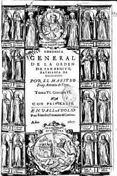 Coronica general de la Orden de San Benito, patriarca de religiosos: Centuria VI [y séptima], Volumen 6