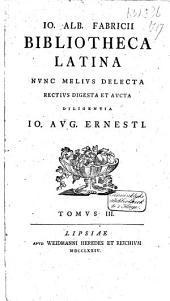 Bibliotheca Latina nunc melius delecta; rectius digesta et aucta diligentia J.A. Ernesti: Volume 3