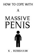 How to Cope with a Massive Penis: Inappropriate, Outrageously Funny Joke Notebook Disguised as a Real 6x9 Paperback - Fool Your Friends with This Awes