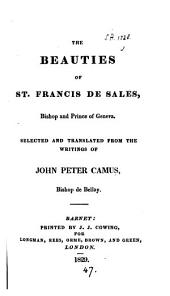 The beauties of st. Francis de Sales, selected and tr. from the writings of John Peter Camus