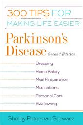 Parkinson's Disease: 300 Tips for Making Life Easier, 2nd Edition, Edition 2