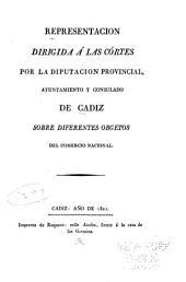 Representación dirigida á las Córtes por la Diputación Provincial, Ayuntamiento y Consulado de Cádiz sobre diferentes obgetos del comercio nacional