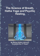 The Science of Breath, Hatha Yoga and Psychic Healing