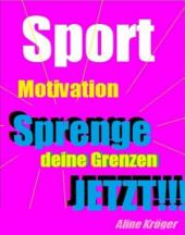 Sportmotivation: Sprenge deine Grenzen JETZT!
