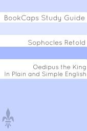 Oedipus the King In Plain and Simple English: BookCaps Study Guide