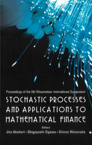Stochastic Processes And Applications To Mathematical Finance   Proceedings Of The 5th Ritsumeikan International Symposium