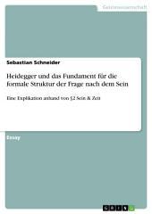 Heidegger und das Fundament für die formale Struktur der Frage nach dem Sein: Eine Explikation anhand von §2 Sein & Zeit