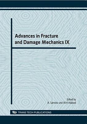 Advances in Fracture and Damage Mechanics IX