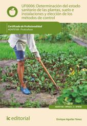Determinación del estado sanitario de las plantas, suelo e instalaciones y elección de los métodos de control. AGAF0108