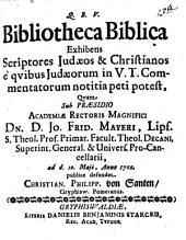 Bibliotheca biblica, exhibens scriptores iudaeos et christianos, e quibus Iudaeorum in V. T. commentatorum notitia peti potest