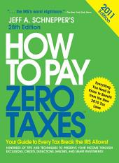 How to Pay Zero Taxes 2011: Your Guide to Every Tax Break the IRS Allows!