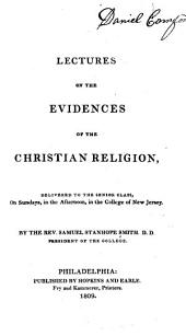 Lectures on the Evidences of the Christian Religion: Delivered to the Senior Class, on Sundays, in the Afternoon, in the College of New Jersey