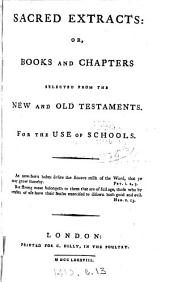Sacred extracts: or, Books and chapters selected from the New and Old Testaments, for the use of schools