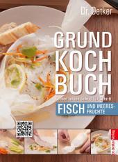 Grundkochbuch - Einzelkapitel Fisch und Meeresfrüchte: Kochen lernen Schritt für Schritt