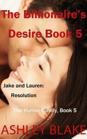 The Billionaire's Desire 5, Jake and Lauren: Resolution: The Hunter Family, Book 5