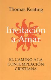 Invitacion A Amar: El Camino a la Contemplacion Cristiana