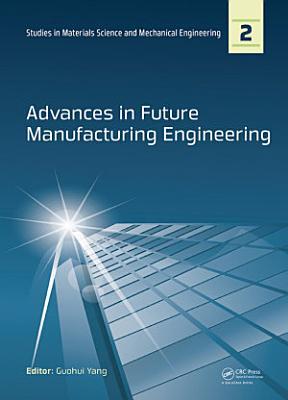 Advances in Future Manufacturing Engineering PDF