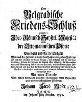 Der belgradische Friedens-Schluss zwischen Ihro Römisch-Kayserl: Majestät und der Ottomannischen Pforte ... mit einer Vorrede ...