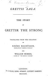 Grettis Saga. The Story of Grettir the Strong, translated from the Icelandic by E. Magnússon and W. Morris