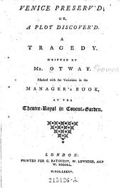Venice Preserv'd; Or, a Plot Discover'd. A Tragedy