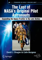 The Last of NASA's Original Pilot Astronauts: Expanding the Space Frontier in the Late Sixties
