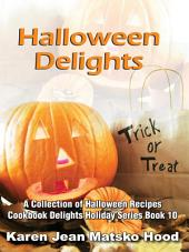 Halloween Delights Cookbook: A Collection of Halloween Recipes