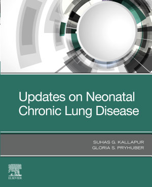 Updates on Neonatal Chronic Lung Disease E-Book
