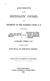 Arguments of the Defendants' Counsel, and Judgment of the Supreme Court, U.S. in the Case of Vidal and Another: Complainants and Appellants, Versus the Mayor, &c. of Philadelphia, the Executors of S. Girard, and Others, Defendants & Appellees. January Term, 1844. To which is Added the Will of Stephen Girard