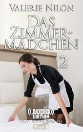 Das Zimmermädchen 2 - Erotischer Roman (( Audio )): Edition Edelste Erotik - Buch & Hörbuch