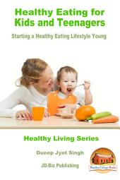 Healthy Eating for Kids and Teenagers - Starting a Healthy Eating Lifestyle Young