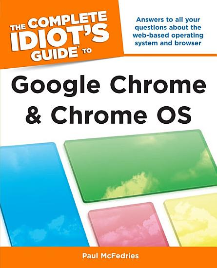 The Complete Idiot s Guide to Google Chrome and Chrome OS PDF